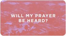 Will My Prayer Be Heard?
